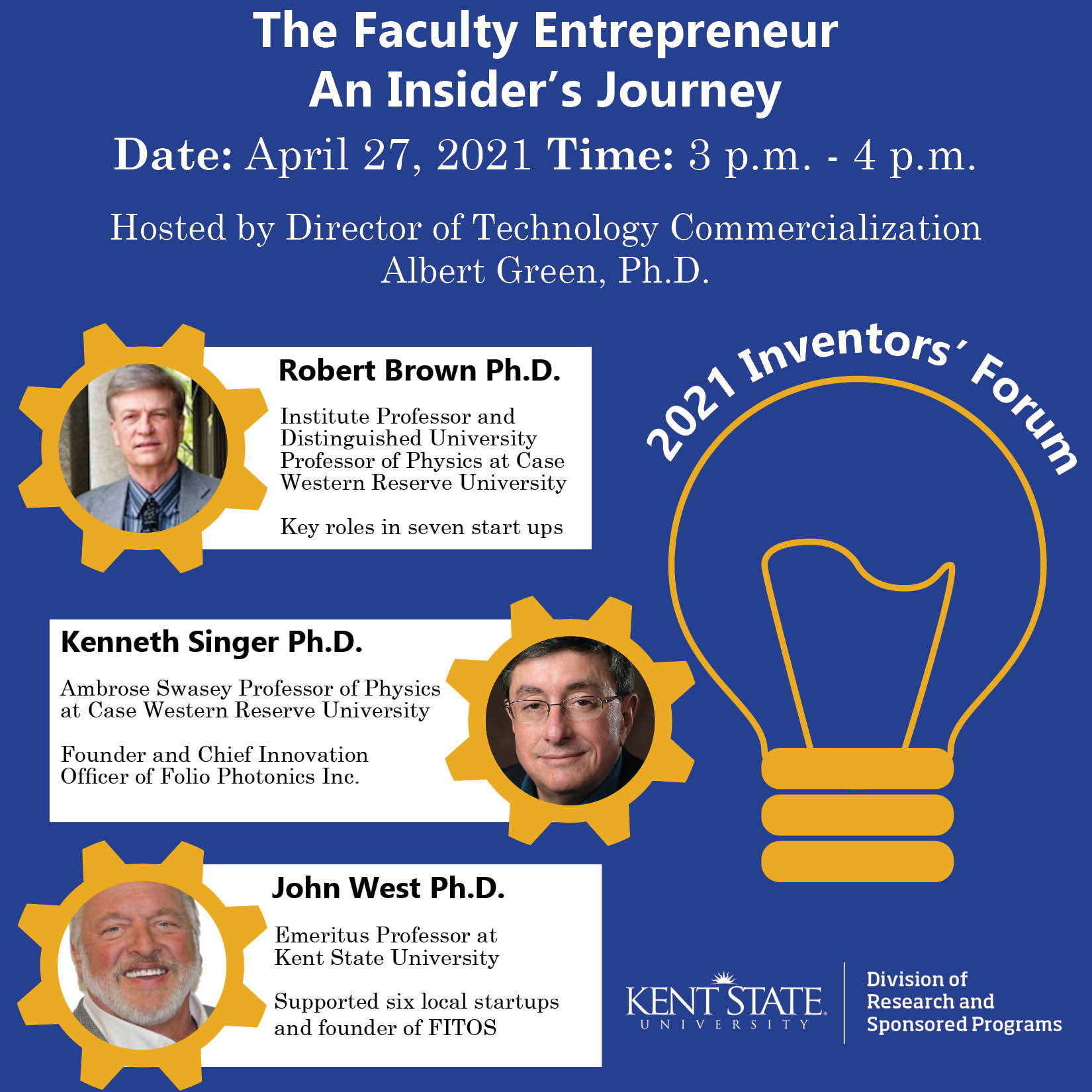 This is the flyer for the first 2021 Inventors' Forum, The Faculty Entrepreneur - An Insider's Journey that will take place virtually on april 27 2021 from 3pm to 4pm.