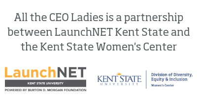 All the CEO Ladies is a partnership between LaunchNET Kent State and the Women's Center