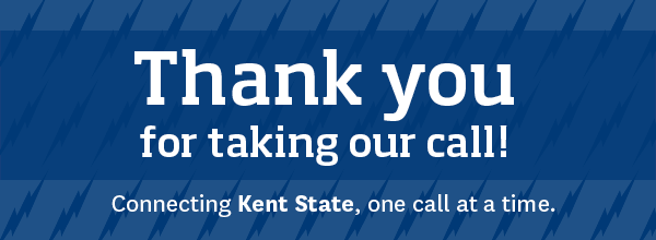 Thank you for taking our call! Connecting Kent State, one call at a time