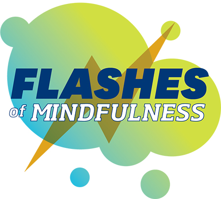 Flashes of Mindfulness is an initiative that encourages students to relieve stress and take advantage of counseling services.