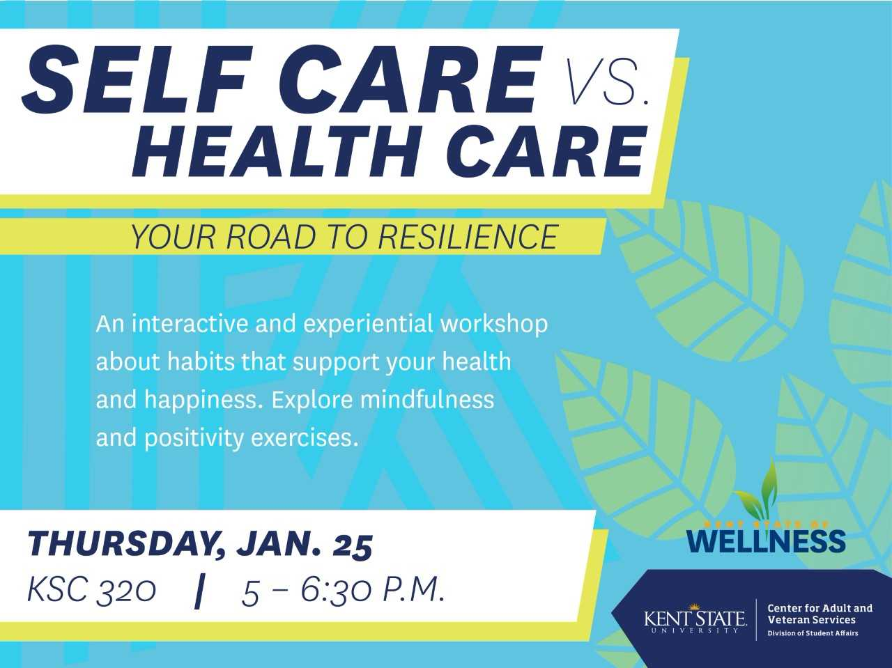 Self Care vs Health Care Flyer. Your road to resilience. An interactive and experiential workshop about habits that support your health and happiness. Explore mindfulness and positivity exercises. Thursday, Jan. 25, KSC 320, 5 to 6:30 p.m.