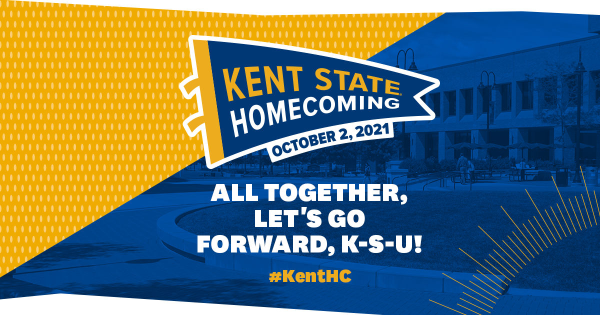 Kent State Homecoming: Oct. 2, 2021: All Together, Let's Go Forward, K-S-U! #KentHC