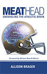 MEATHEAD: UNRAVELING THE ATHLETIC BRAIN BY ALLISON BRAGER