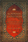 ACADEMIC TAPESTRIES: FASHIONING TEACHERS AND RESEARCHERS OUT OF EVENTS AND EXPERIENCES BY ALAN GRAHAM
