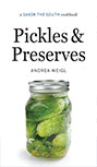Pickles & Preserves: A Savor the South Cookbook by Andrea Weigl
