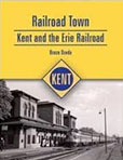 RAILROAD TOWN: KENT AND THE ERIE RAILROAD BY BRUCE DZEDA