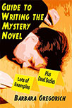 GUIDE TO WRITING THE MYSTERY NOVEL: LOTS OF EXAMPLES, PLUS DEAD BODIES BY BARBARA GREGORICH