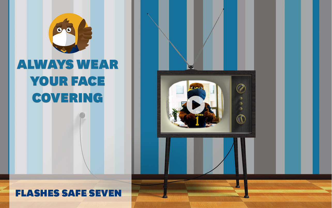 Watch the new Flashes Safe Seven video: Always wear your face covering.