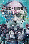 BLACK STUDENTS WHITE TEACHER: RUMINATIONS AND LAMENTATIONS BY DAVID A. HANCOCK