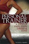 THE PERSONAL TRAINER: A TALE OF PAIN, GAIN, GREED & LUST BY DAVID HERBERT