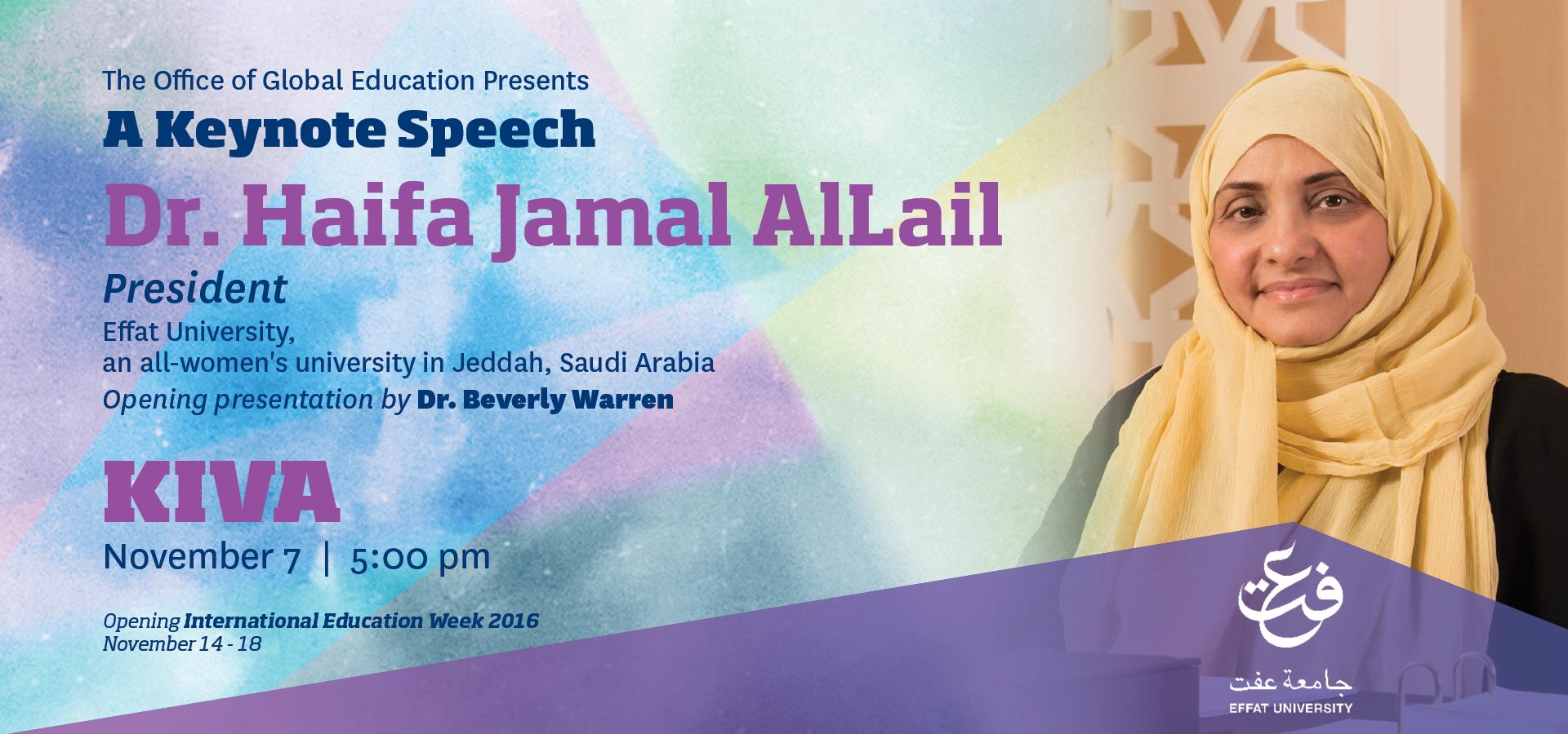 A Keynote Speech Dr. Haifa Jamal AlLail, President, Effat University, Opening presentation by Dr. Beverly Warren, KIVA, November 7  |  5:00 pm