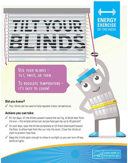 Tilt your blinds to regulate indoor temperature.