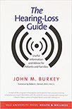 THE HEARING-LOSS GUIDE: USEFUL INFORMATION AND ADVICE FOR PATIENTS AND FAMILIES BY JOHN BURKEY