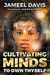CULTIVATING MINDS TO OWN THYSELF BY JAMEEL DAVIS