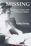 MISSING: COMING TO TERMS WITH A BORDERLINE MOTHER BY KATHY EWING