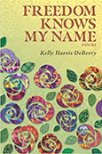 Freedom Knows My Name: Poems by Kelly Harris
