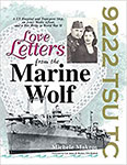 Love Letters from the Marine Wolf: A US Hospital and Transport Ship, an Army Medic Afloat, and a War Bride in World War II by Michele Makros Weitzel