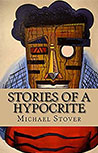 Stories of a Hypocrite BY Michael Stover