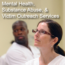 Mental Health, Substance Abuse, & Victim Outreach