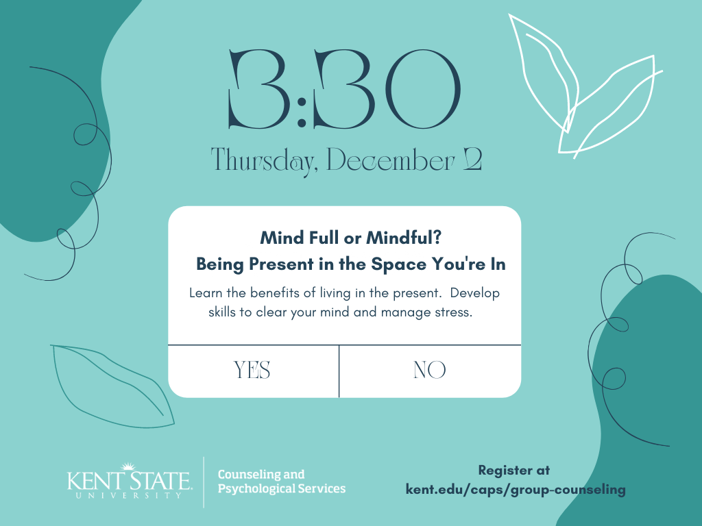 Mind Full of Mindful? Being Present in the Space You're In. Learn the benefits of living in the present. Develop skills to clear your mind and manage stress. Thurs, Oct 28 at 3:30 P.M.