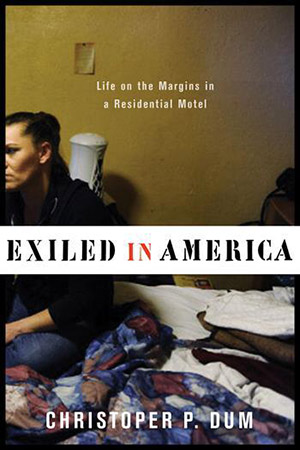"Shown is the cover of Christopher Dum's book titled ""Exiled in America: Life on the Margins in a Residential Motel."""