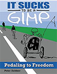 It Sucks to Be a Gimp: Pedaling to Freedom by Peter Zeidner