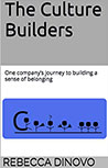 The Culture Builders: One company's journey to building a sense of belonging BY Rebecca Dinovo