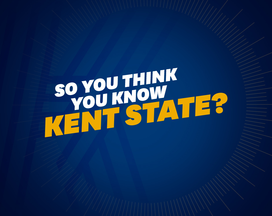So You Think You Know Kent State - Take the Quiz