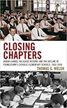 Closing Chapters: Urban Change, Religious Reform, and the Decline of Youngstown's Catholic Elementary Schools, 1960-2006 by Thomas Welsh