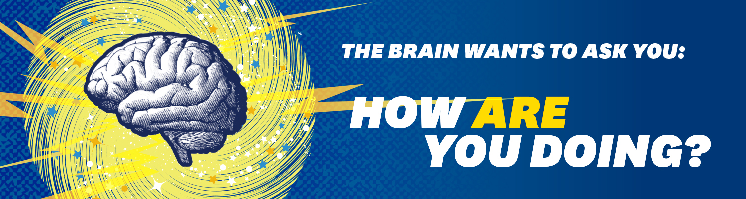 The Brain Wants to Ask You: How Are You Doing?
