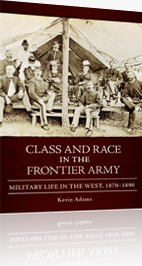 Class and Race in the Frontier Army: Military Life in the West: 1870-1890