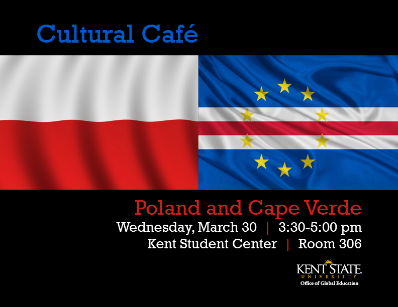 Cultural Cafe, Poland and Cape Verde, March 30, 3:30pm. Room 306 KSC