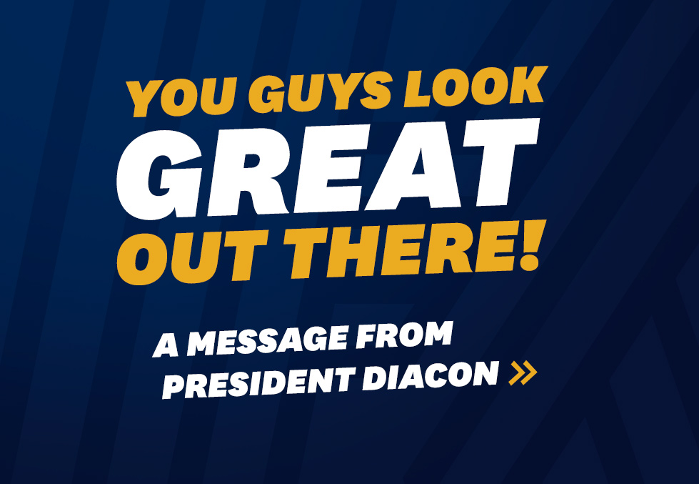 You Guys Look Great Out There!: A Message from President Diacon