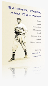 Satchel Paige and Company: Essays on the Kansas City Monarchs, Their Greatest Star and the Negro Leagues