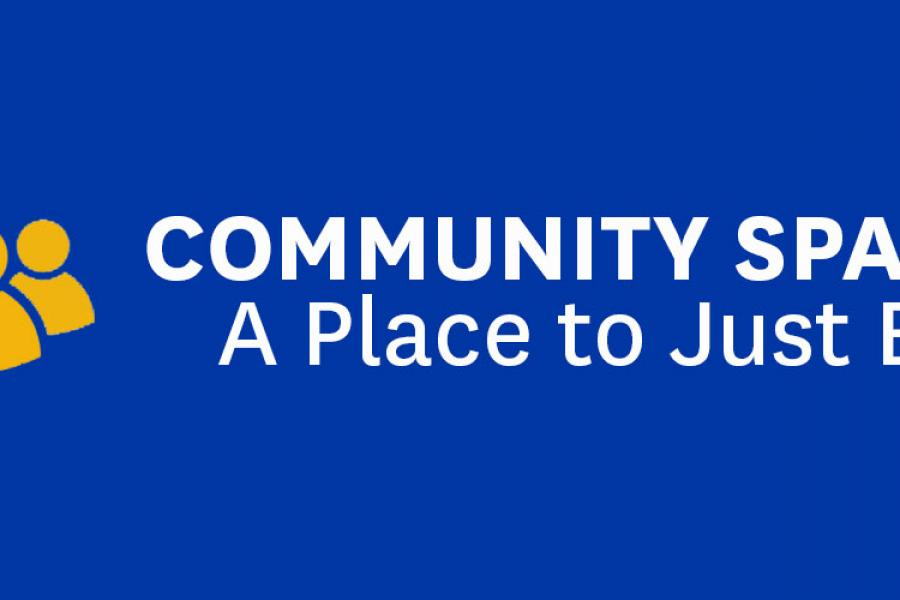 Community Space: A Place to Just Be