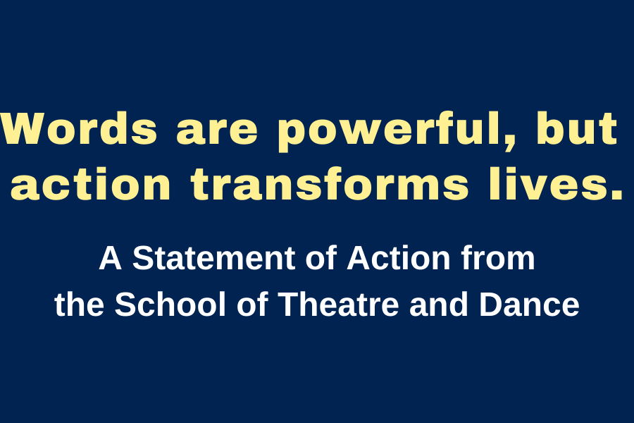 Words are powerful, but action transforms lives: A Statement of Action from the School of Theatre and Dance