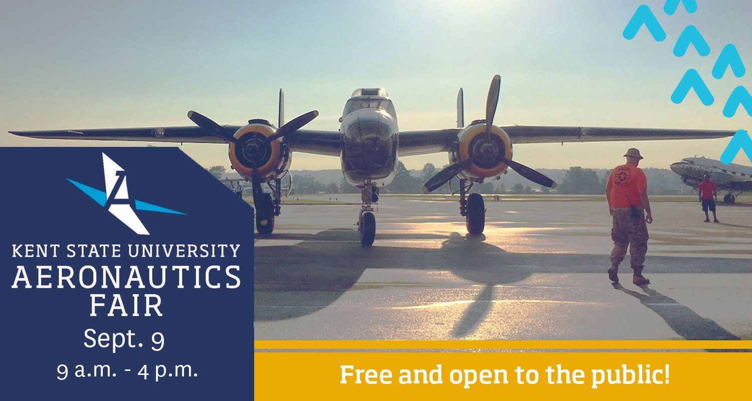Kent State University Aeronautics Fair. Sept. 9 from 9 a.m. to 4 p.m. Free and Open to the public