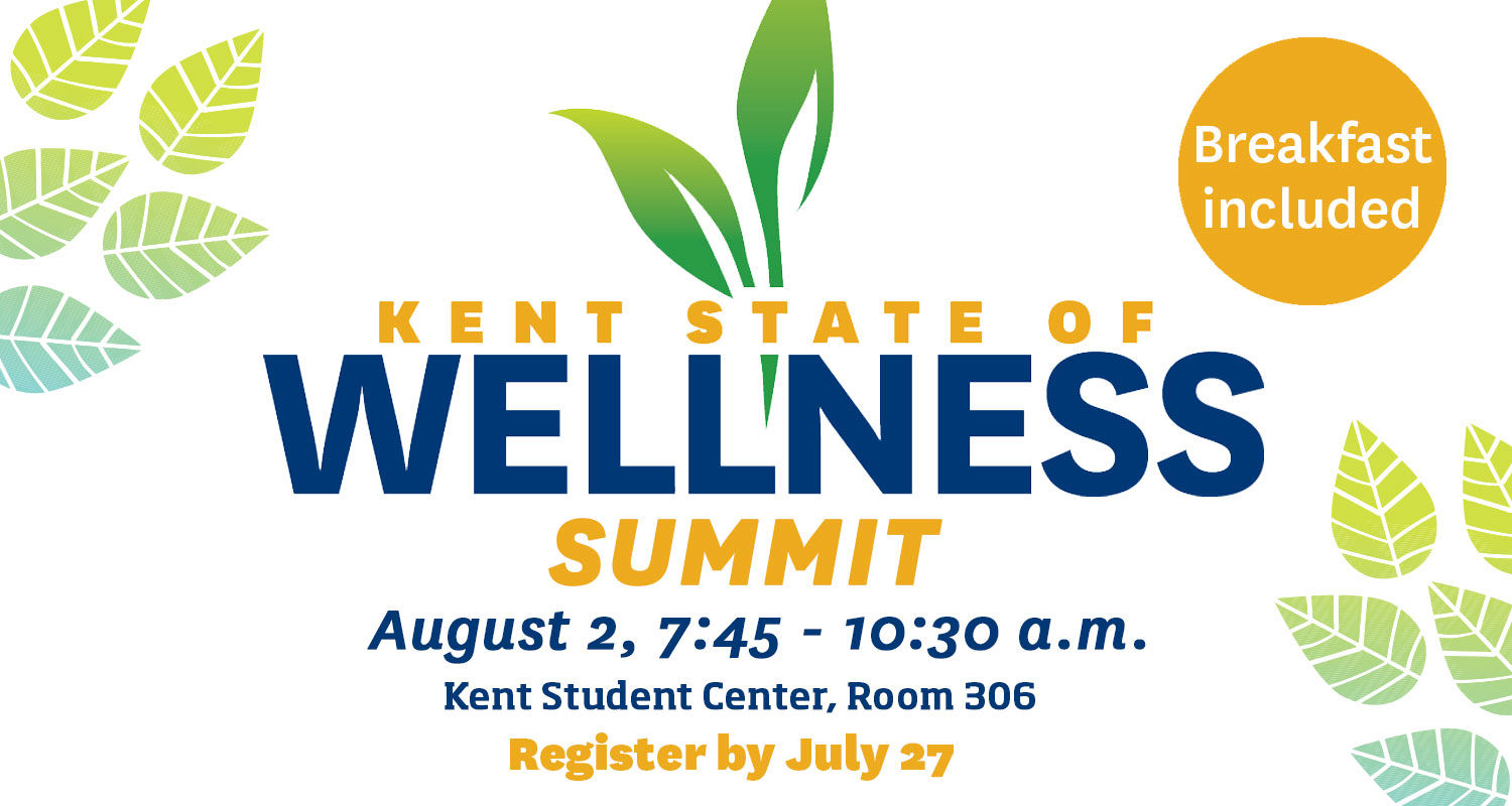 Kent State of Wellness Summit August 2, 7:45 - 10:30 a.m. at the Kent Student Center, Room 306. Breakfast included. Register by July 27