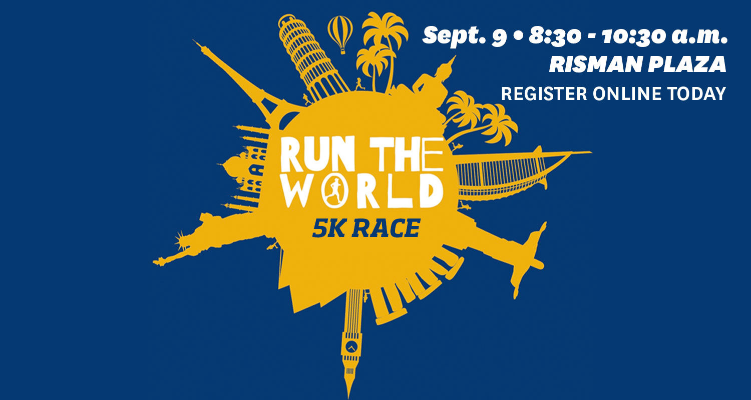 Run the World 5k. Sept. 9 from 8:30 - 10:30 a.m. starting at Risman Plaza. Register online today.