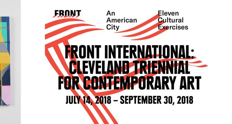 Front International Cleveland Triennial for Contemporary Art - July 14-September 30, 2018