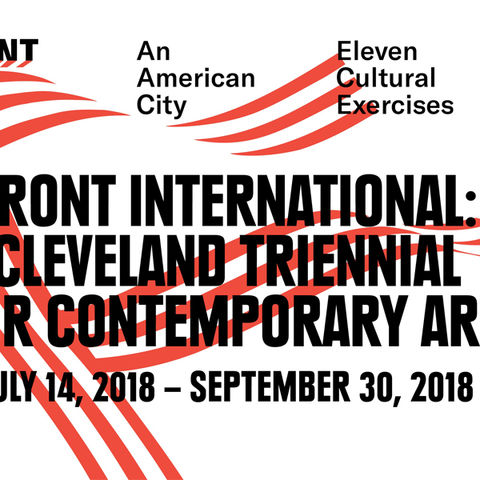 Front International Cleveland Triennial for Contemporary Art - July 14-September 30, 2018