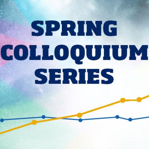 Spring Colloquium Series