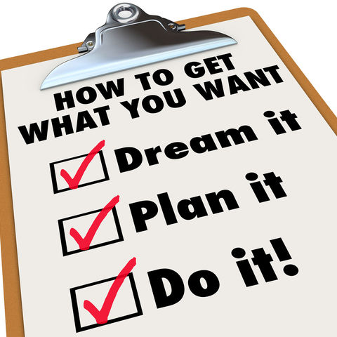 How to get what you want in three steps. Dream it. Plan it. Do it!