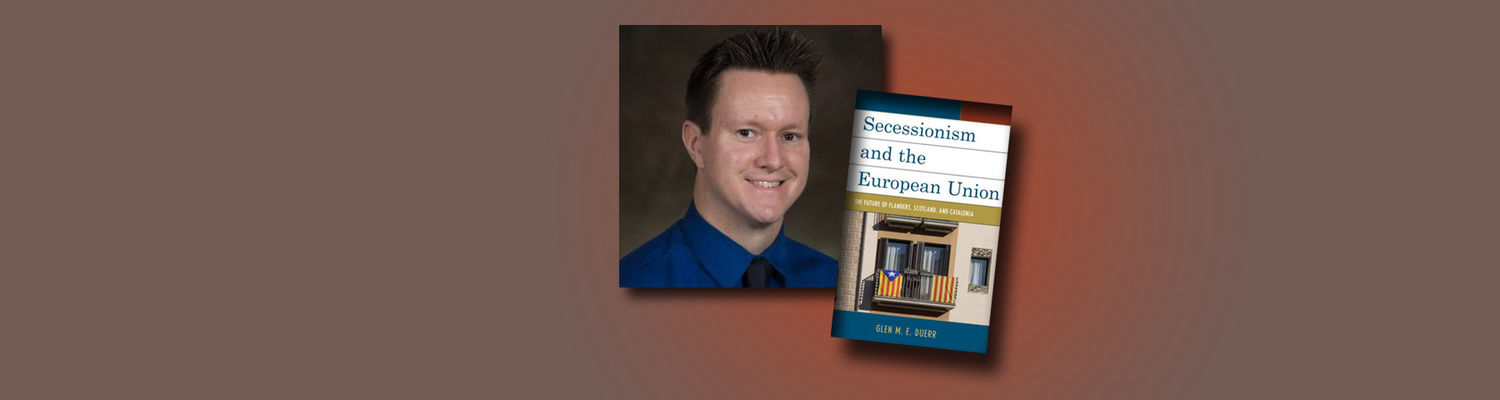Image of Glen Duerr '12 PhD Alum, layered behind image of his recently published book Secession and the European Union.