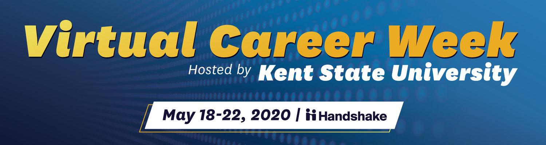 Virtual Career Week Hosted by Kent State University. May 18-22, 2020, via Handshake