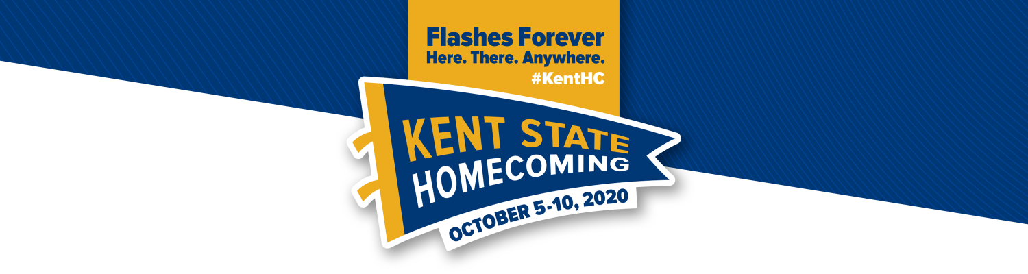 Flashes Forever: Here. There. Anywhere. #KentHC: Kent State Homecoming:October 5-10, 2020