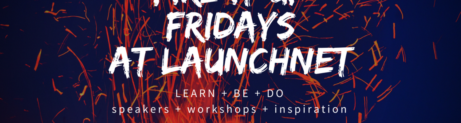 Fire it up Fridays workshops at LaunchNET