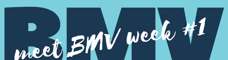 Meet BMV Week 1