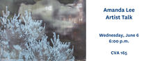 Amanda Lee Artist Talk, Wednesday June 6 at 6 pm CVA 165