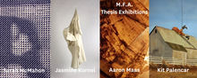 MFA Thesis Exhibitions, Sarah McMahon, Jasmine Kornel, Aaron Mass, Kit Palencar